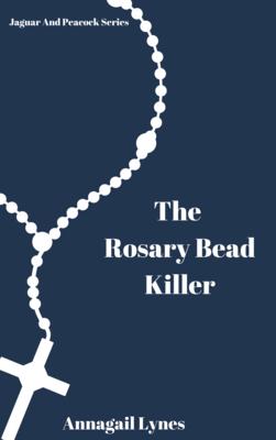 The Rosary Bead Killer E-Novel (Novel 6 In The Jaguar & Peacock Series)
