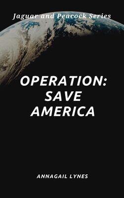 Operation: Save America E-Novel (Novel 5 In The Jaguar & Peacock Series)