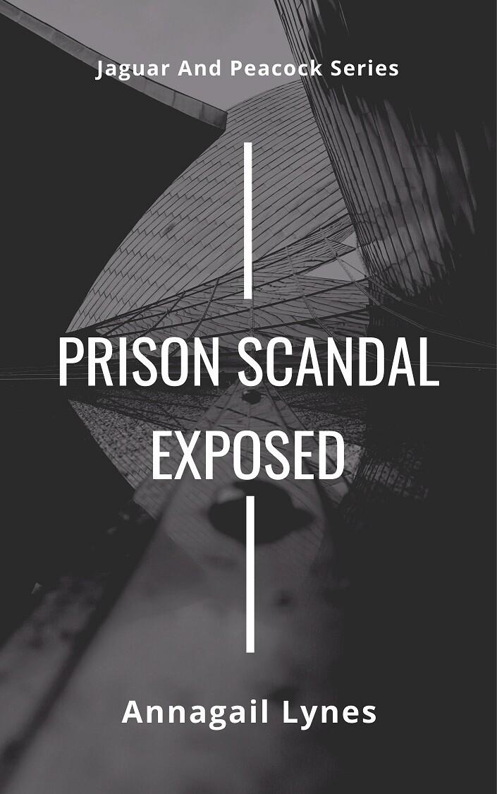Prison Scandal Exposed E-Novel (Novel 12 In The Jaguar & Peacock Series)