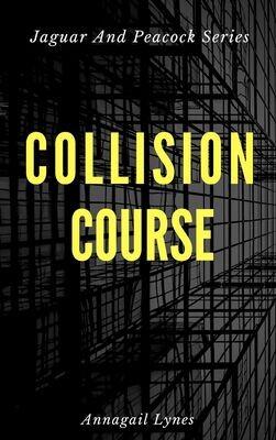 Collision Course E-Novel (Novel 13 In The Jaguar & Peacock Series)