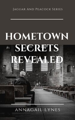 Hometown Secrets Revealed (Novel 14 In The Jaguar & Peacock Series)