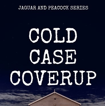 Cold Case Coverup E-Novel (Novel 11 In The Jaguar & Peacock Series)