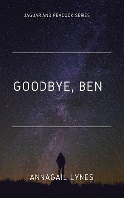 Goodbye, Ben E-Novel (Novel 1 In The Jaguar & Peacock Series)