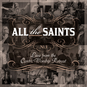 [ALBUM] ALL THE SAINTS: Live From the CentricWorship Retreat – No. 1 10514018