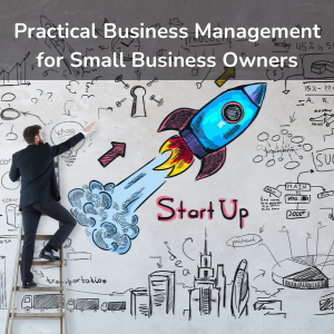 Practical Business Management for Small Business Owners