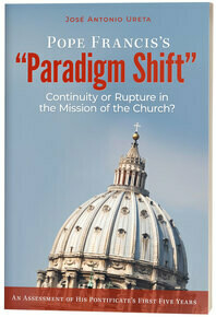 """Pope Francis's """"Paradigm Shift"""": Continuity or Rupture in the Mission of the Church? An Assessment of His Pontificate's First Five Years"""