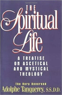 The Spiritual Life - A Treatise on Ascetical and Mystical Theology