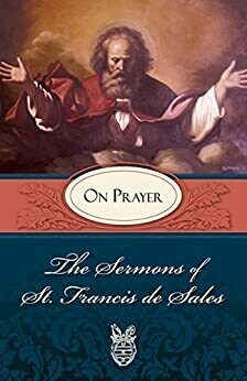 Sermons of St Francis de Sales on Prayer