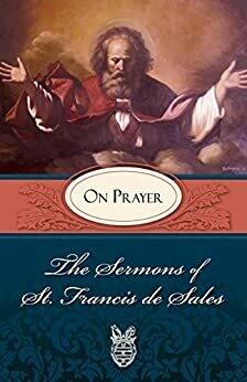 Sermons of St Francis de Sales on Prayer