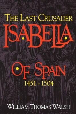 Isabella of Spain - The Last Crusader