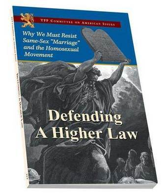 Defending a Higher Law - Why We Must Resist Same-Sex
