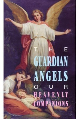 The Guardian Angels: Our Heavenly Friends