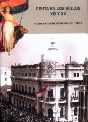 IV Jornadas de historia de Ceuta. Ceuta en los siglos XIX y XX