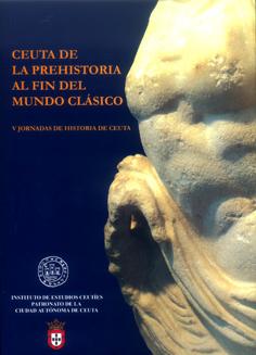 V Jornadas de historia de Ceuta. Ceuta de la prehistoria al fin del mundo clásico