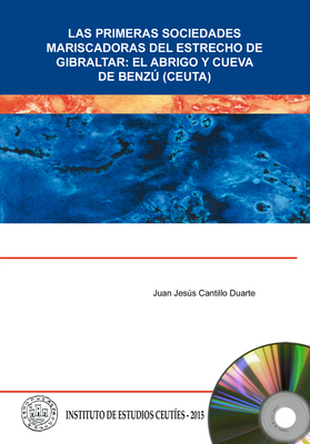Las primeras sociedades mariscadoras del Estrecho de Gibraltar: el abrigo y cueva de Benzú (Ceuta) EDICIÓN DIGITAL