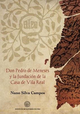 Don Pedro de Meneses y la fundación de la Casa  de Vila Real.