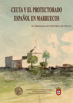 IX Jornadas de historia de Ceuta. Ceuta y el protectorado español en Marruecos