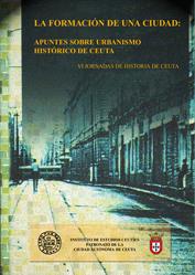 VI Jornadas de historia de Ceuta. La formación de una ciudad: apuntes sobre urbanismo histórico de Ceuta