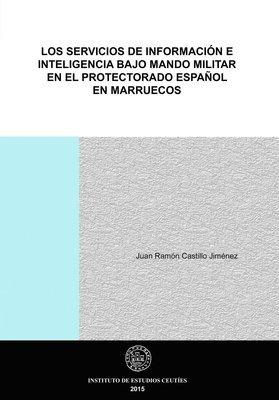 Los servicios de información e inteligencia bajo mando militar en el protectorado español en Marruecos