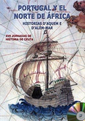 XVII Jornadas de historia de Ceuta. Portugal y el norte de África. Historia d'aquem e d'além-mar. EDICIÓN DIGITAL