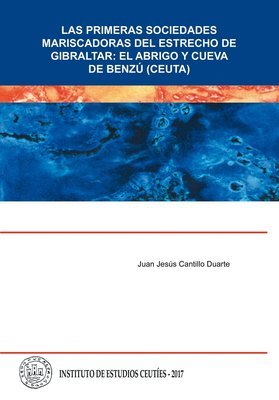 Las primeras sociedades mariscadoras del Estrecho de Gibraltar: el abrigo y cueva de Benzú (Ceuta)