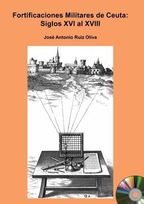 Fortificaciones militares de Ceuta: siglos XVI al XVIII (EDICIÓN DIGITAL)
