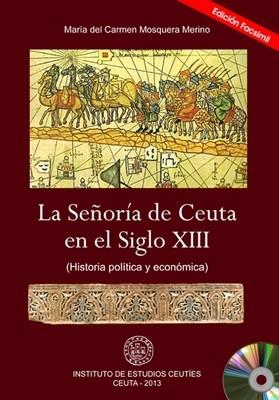 La Señoría de Ceuta en el Siglo XIII (Historia política y económica) (EDICIÓN DIGITAL)