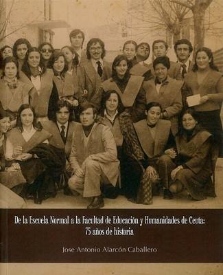 De la Escuela Normal a la Facultad de Educación y Humanidades de Ceuta: 75 años de Historia (EDICIÓN DIGITAL)