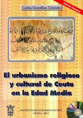 El urbanismo religioso y cultural de Ceuta en la Edad Media (EDICIÓN DIGITAL)