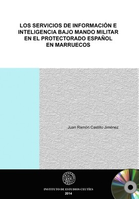 Los servicios de información e inteligencia bajo mando militar en el protectorado español en Marruecos (EDICIÓN DIGITAL)