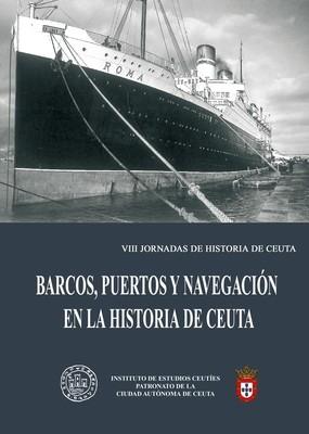 VIII Jornadas de historia de Ceuta. Barcos, puertos y navegación en la historia de Ceuta.