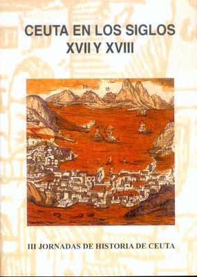III Jornadas de historia de Ceuta. Ceuta en los siglos XVII y XVIII