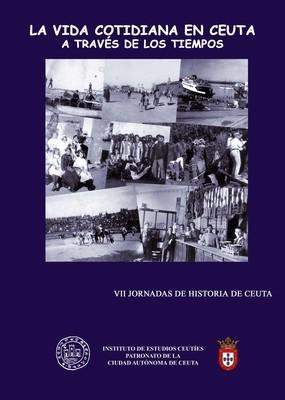 VII Jornadas de historia de Ceuta. La vida cotidiana en Ceuta a través de los tiempos