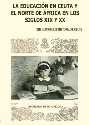 XIII Jornadas de historia de Ceuta. La educación en Ceuta y el norte de África en los siglos XIX y XX
