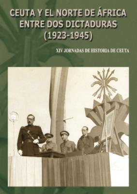 XIV Jornadas de historia de Ceuta. Ceuta y el norte de África entre dos dictaduras (1923-1945)