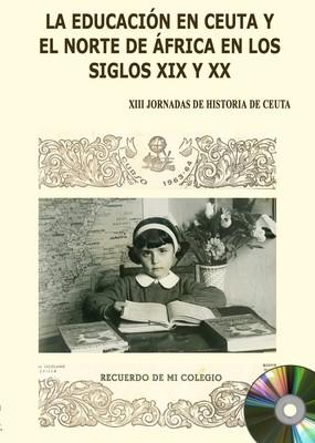 XIII Jornadas de historia de Ceuta. La educación en Ceuta y el norte de África en los siglos XIX y XX (EDICIÓN DIGITAL)