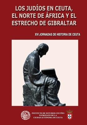 XVI Jornadas de historia de Ceuta. Los judíos en Ceuta, el norte de África y el estrecho de Gibraltar