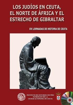 XVI Jornadas de historia de Ceuta. Los judíos en Ceuta, el norte de África y el estrecho de Gibraltar (EDICIÓN DIGITAL)