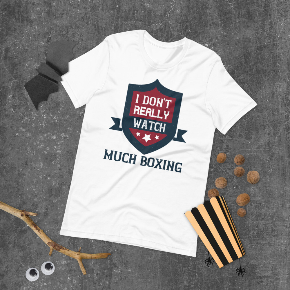 i dont really watch much boxing unisex Short-Sleeve Unisex T-Shirt