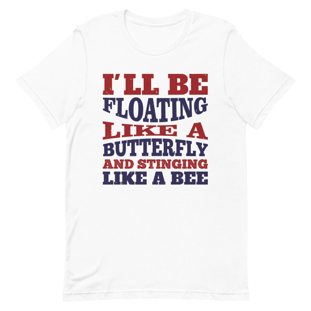 we'll float like a butterfly sting like a bee Short-Sleeve Unisex T-Shirt