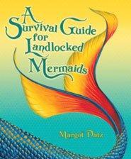 A SURVIVAL GUIDE FOR LANDLOCKED MERMAIDS