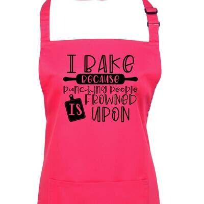 Bake Because Punching is Frowned Upon Apron in 23 Colours