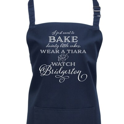 I Just Want To Bake Stuff and Watch Bridgerton Apron. 23 Colours