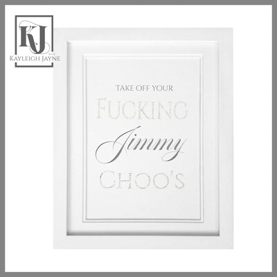Stardust Prints®️ - Take Off Your F*#%ing jimmy choos Crystallised print