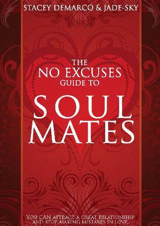 The No Excuses Guide to Soul Mates by Stacey Demarco & Jade-Sky