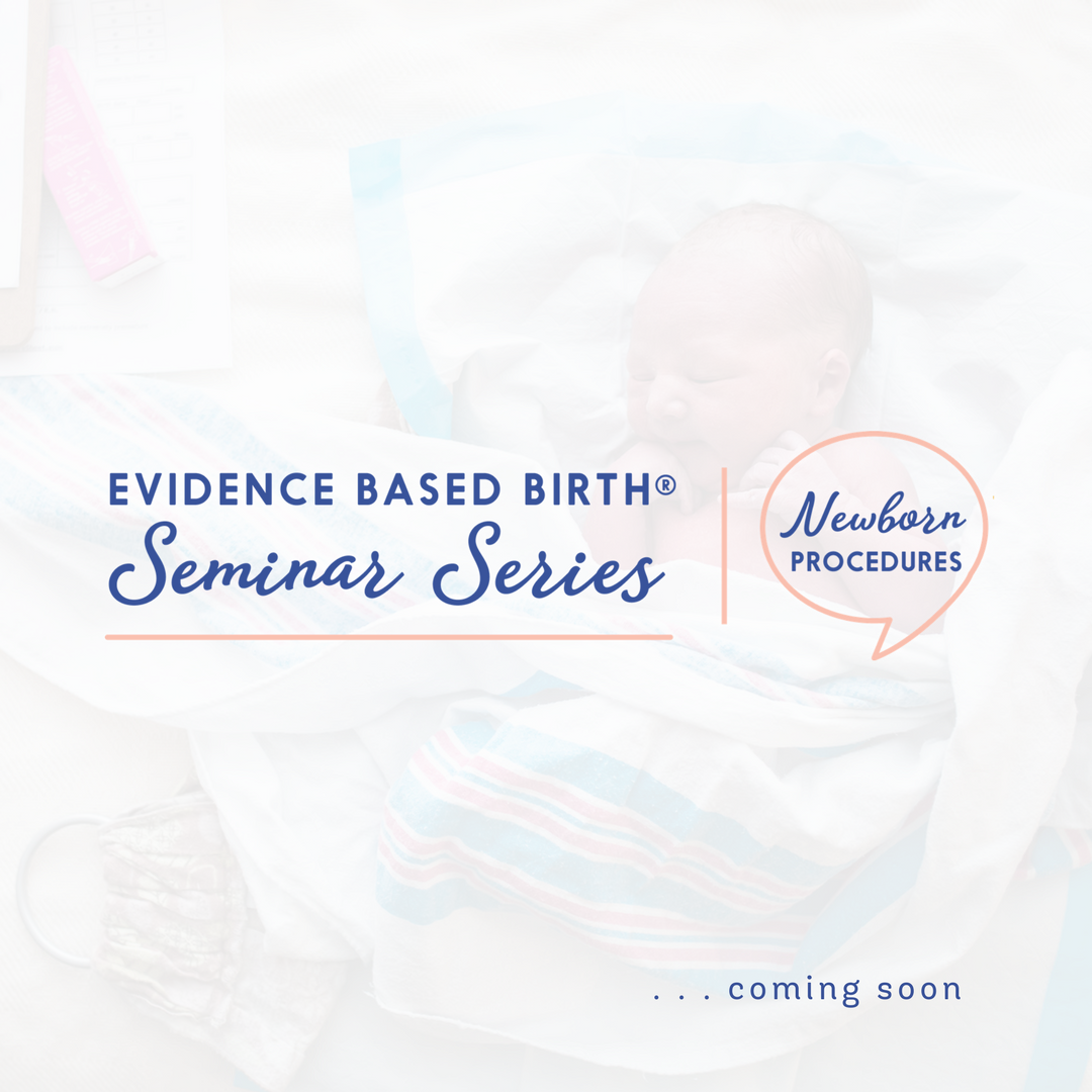 Evidence Based Birth® ​Seminar Series: Newborn Procedures in the Golden Hour
