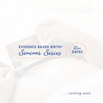 Evidence Based Birth® Seminar Series: Due Dates and Advanced Maternal Age