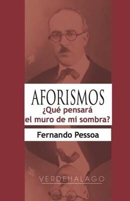 Fernando Pessoa, Aforismos. ¿Qué pensará el muro de mi sombra? Minilibro