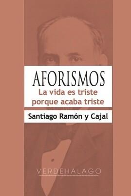 Santiago Ramón y Cajal, Aforismos. La vida es triste porque acaba triste. Minilibro