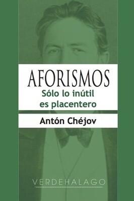 Anton Chéjov, Aforismos. Sólo lo inútil es placentero. Minilibro